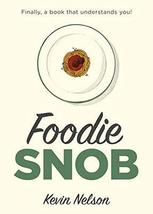 Foodie Snob [Hardcover] Nelson, Kevin - $7.74