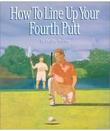 How to Line Up Your Fourth Putt [Spiral-bound] Bobby Rusher and Cindy Davis - $49.50