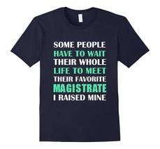 Magistrate I Raised Mine Mom Dad Parent T-Shirt Men - $19.95+