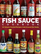 The Fish Sauce Cookbook: 50 Umami-Packed Recipes from Around the Globe [... - $9.80