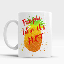 Pineapple Funny Mug Tropic like it's hot, Quote mug Gift for Her, Pineap... - $12.90