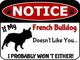 Notice If My French Bulldog Doesn't Like You I Won't Either Dog Sign SP2912 - $8.86