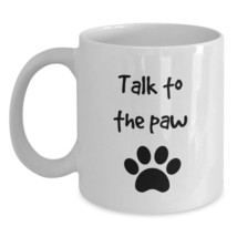 Funny Dog Mom Gift Dad Cat Owner Pet Parent Sarcastic Mug Talk to the Pa... - $17.59+