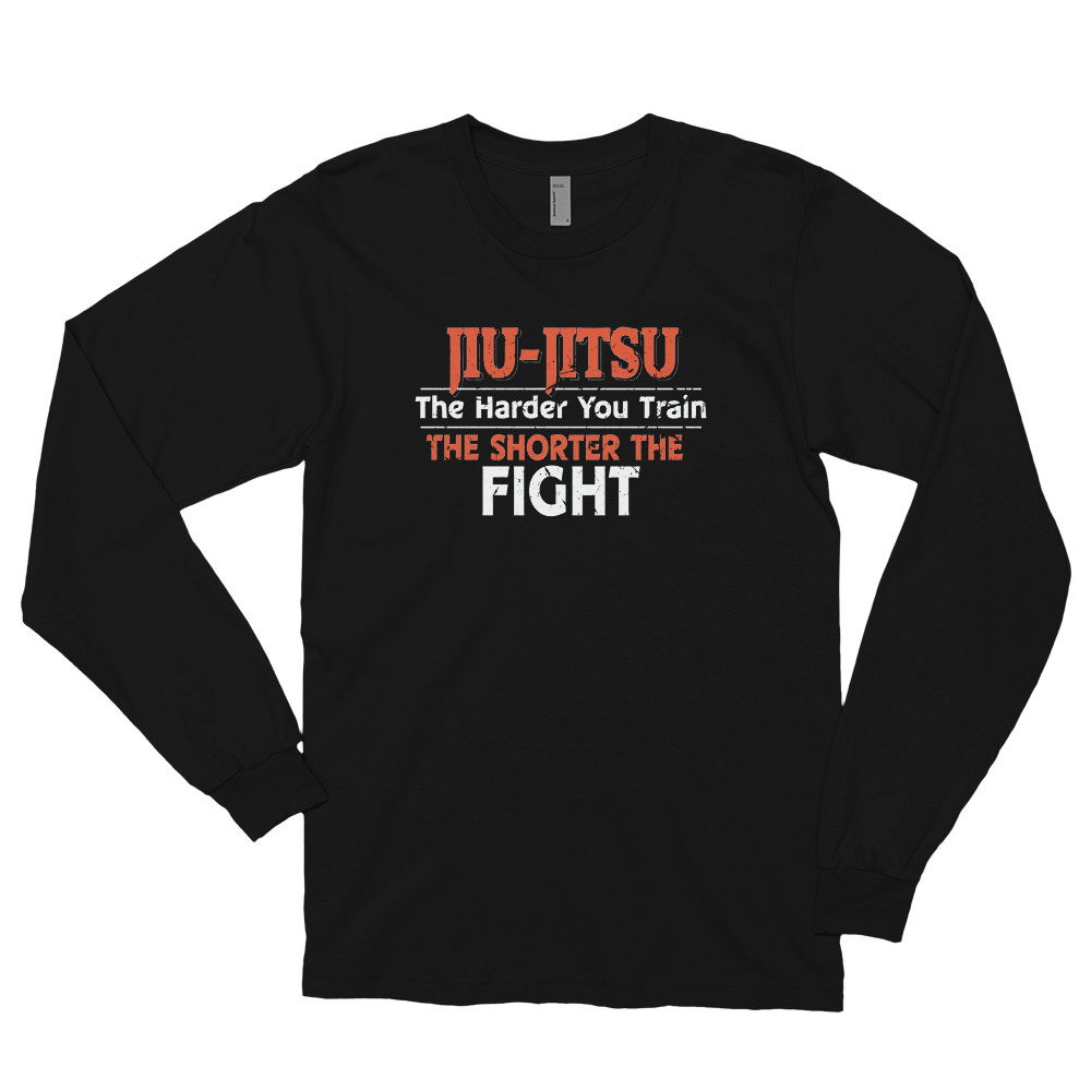 Primary image for Jiu Jitsu The Harder You Train the Shorter the Fight Long sleeve t-shirt