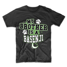 My Brother Is A Basenji Funny Dog Owner T-Shirt - $23.99+