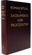 The Roman Ritual [Rituale Romanum] Volume 1: Sacraments and Processions