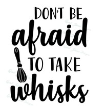 Don't Be Afraid To Take Whisks - Kitchen Cooking Vinyl Decal Free Ship 1333 - $4.00+