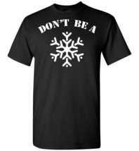 Don't Be A Snowflake T shirt - $19.99+