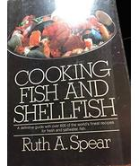 Cooking Fish and Shellfish: A Complete Guide Spear, Ruth A. - $2.89