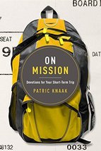 On Mission: Devotions for Your Short-Term Trip [Paperback] Patric Knaak - $14.99