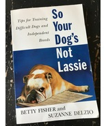 So Your Dog's Not Lassie Fisher Delzio training tips for your dog excell... - $4.00