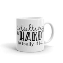 New Mug - Adulting is hard ... no really it is Mug - $10.99+