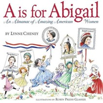 A is for Abigail: An Almanac of Amazing American Women Cheney, Lynne and... - $39.55