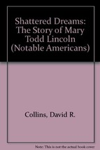 Shattered Dreams: The Story of Mary Todd Lincoln (Notable Americans) Collins, Da