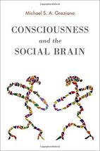 Consciousness and the Social Brain [Hardcover] Graziano, Michael S. A. image 1