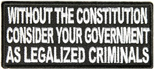 Without The Constitution Consider Your Government As Legalized Criminals PATCH -