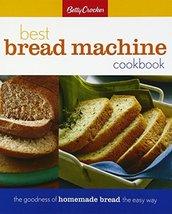 Betty Crocker Best Bread Machine Cookbook: The Goodness of Homemade Brea... - $10.40
