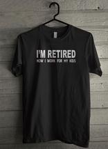 I'm Retired Now I work for my Kids - Custom Men's T-Shirt (4660) - $19.13+