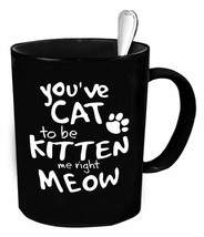 You're  Cat To Be Kitten Coffee Tea Drink Funny Cute Ceramic Mug Cup 11O... - £10.06 GBP