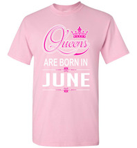 Queens Are Born in June T-shirt - $8.90+