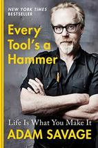 Every Tool's a Hammer: Life Is What You Make It [Hardcover] Savage, Adam - $16.50