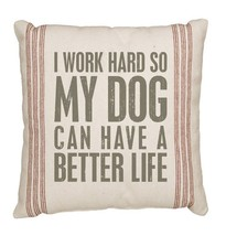 "Work Hard so Dog Can Have Better Life Pillow Primitives by Kathy 15"" x 1... - $22.99"
