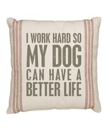 """Work Hard so Dog Can Have Better Life Pillow Primitives by Kathy 15"""" x 1... - $22.99"""