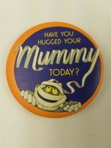 Round 1983 Hallmark Holiday Halloween Pin Have You Hugged Your Mummy Today - $9.65