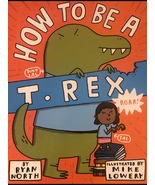 How to be a T-Rex; A Children's Picture Book Written by Ryan North - $11.99