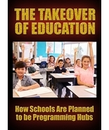 The Takeover of Education; How Schools Are Planned to be Programming Hub... - $16.95