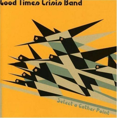 Select a Gather Point by Good Time Crisis Band Cd