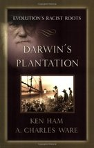 Darwin's Plantation: Evolution's Racist Roots Ken Ham and A. Charles Ware - $2.95