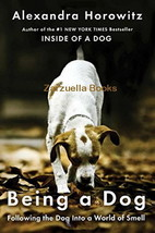 Being a Dog : Following the Dog Into a World of Smell : Alexandra Horowi... - $14.99