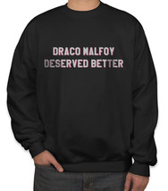 Draco Malfoy deserved better Sweater Sweatshirt BLACK - $30.00