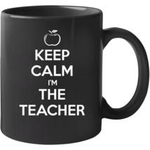 Keep Calm I'm The Teacher Mug Mug - $22.99