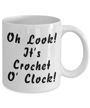 Funny Crocheting Mug - Oh Look It's Crochet O' Clock - White Ceramic Cup By Omth - $14.65
