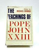 The Teachings of Pope John XXIII [Hardcover] [Jan 01, 1967] Michael Chinigo and