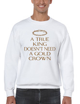 Men's Sweatshirt True King Doesn't Need A Gold Crown - $19.94+