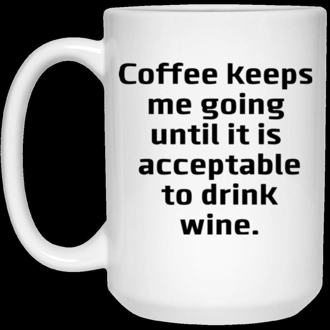 Coffee Mug Gift For Coffeeholic keep me going until it is acceptable to drink wi