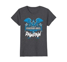 Funny Shirts - I Have A Guardian Angel I Call Him Pawpaw Grandpa T-shirt... - $19.95
