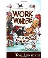 Work Wonders : Feed Your Dog Raw Meaty Bones : Tom Lonsdale : New Softco... - $12.50