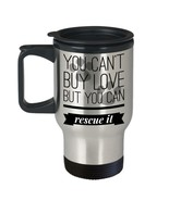 Dog Lover Travel Mug You Can't Buy Love But You Can Rescue It 14 oz Cat ... - $24.26