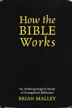 How the Bible Works: An Anthropological Study of Evangelical Biblicism (... - $14.99