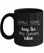 Mom Teacher Mug - Goals Today Keep The Tiny Humans Alive Black Coffee Cu... - £12.87 GBP