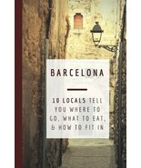 Barcelona: 10 Locals Tell You Where to Go, What to Eat, and How to Fit I... - $6.81