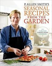 P. Allen Smith's Seasonal Recipes from the Garden: A Garden Home Cookboo... - $14.60