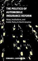 The Politics of Automobile Insurance Reform: Ideas, Institutions, and Public Pol image 2
