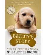 Bailey's Story: A Dog's Purpose Novel - $7.99