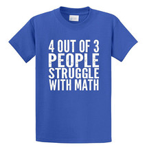 4 Out Of 3 People Struggle With Math Unisex T-shirt, Royal Blue, X-Large - $10.31
