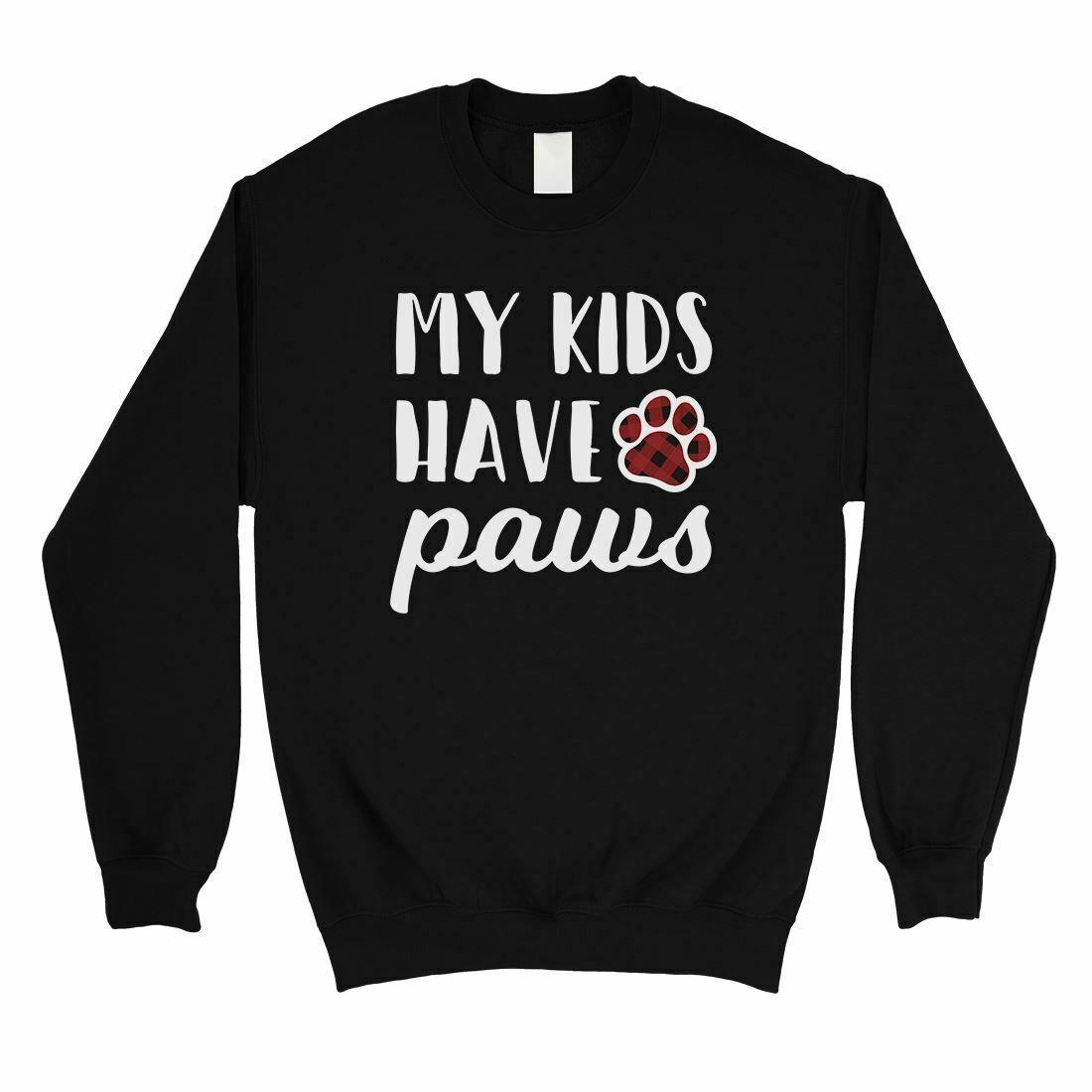 365 Printing My Kids Have Paws Unisex Fleece Sweatshirt Funny Mother's Day Gift